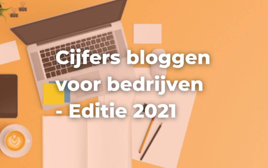 Essentiële cijfers op een rij: zakelijk bloggen (editie 2021)
